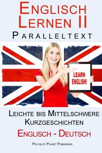 9781511623360: Englisch Lernen II mit Paralleltext - Leichte bis Mittelschwere Kurzgeschichten (Englisch - Deutsch) Doppeltext - Bilingual (Englisch Lernen mit Paralleltext) (Volume 2) (German Edition)