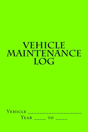 Vehicle Maintenance Log: Bright Green Cover (S M Car Journals): M, S
