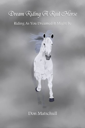 9781511625449: Dream Riding A Real Horse: Riding As You Dreamed It Might Be