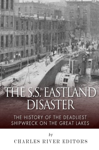 9781511627207: The SS Eastland Disaster: The History of the Deadliest Shipwreck on the Great Lakes