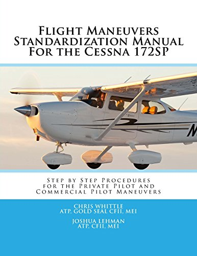 9781511627849: Flight Maneuvers Standardization Manual For the Cessna 172SP: Step By Step Procedures for the Private Pilot and Commercial Pilot Maneuvers