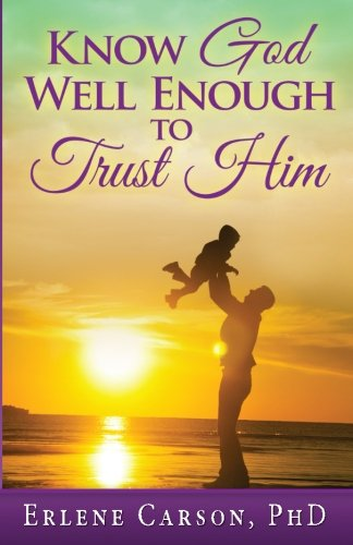Know God Well Enough To Trust Him: Dr. Erlene Carson