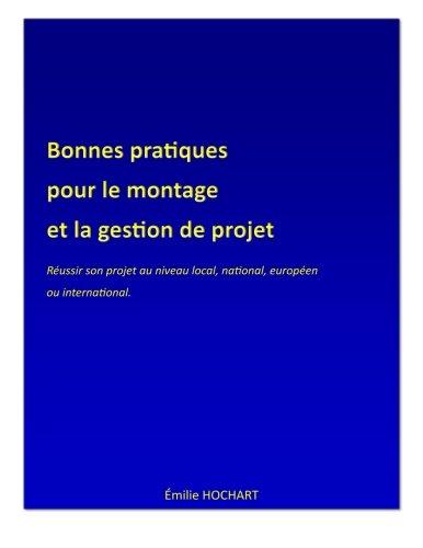 9781511630986: Bonnes pratiques pour le montage et la gestion de projet: R�ussir son projet au niveau local, national, europ�en ou international