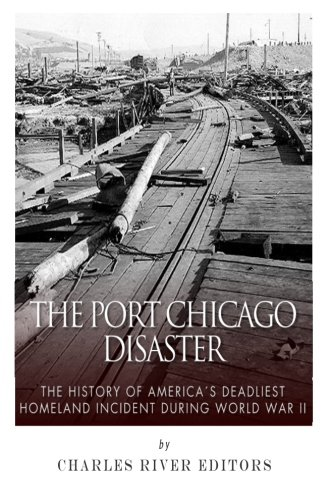 9781511633611: The Port Chicago Disaster: The History of America's Deadliest Homeland Incident during World War II