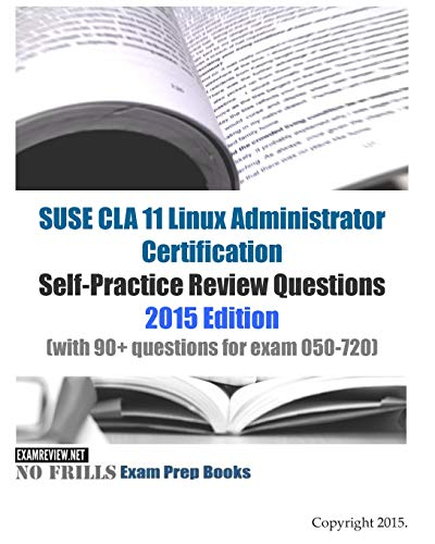 9781511634168: SUSE CLA 11 Linux Administrator Certification Self-Practice Review Questions: 2015 Edition (with 90+ questions for exam 050-720)