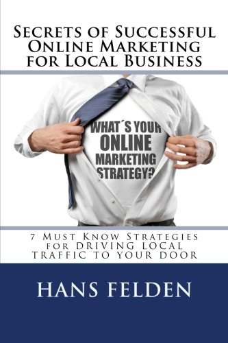 9781511634199: Online Marketing Secrets For Local Business: 7 Must Know Strategies for DRIVING LOCAL TRAFFIC TO YOUR DOOR