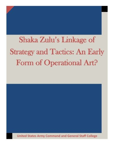 9781511634915: Shaka Zulu's Linkage of Strategy and Tactics: An Early Form of Operational Art?