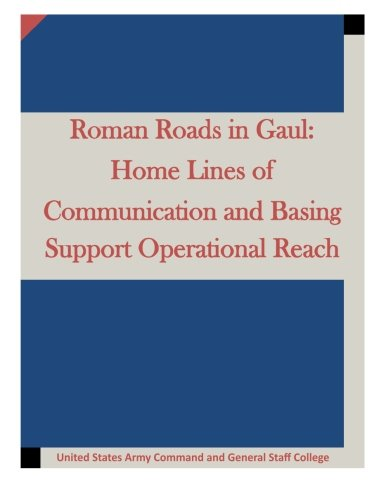 9781511634922: Roman Roads in Gaul: Home Lines of Communication and Basing Support Operational