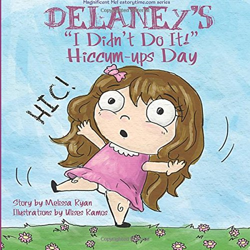 9781511635264: Delaney's I Didn't Do It! Hiccum-ups Day: Personalized Children's Books, Personalized Gifts, and Bedtime Stories (A Magnificent Me! estorytime.com Series)
