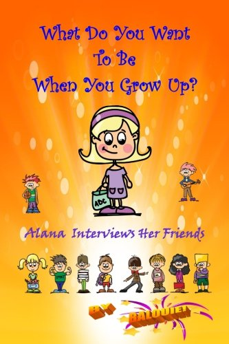 9781511635745: What Do You Want To Be When You Grow Up?: Alana Interviews Her Friends