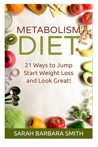 9781511635905: Metabolism Diet: 21 Ways to Jump Start Weight Loss and Look Great!