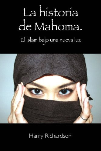 9781511636049: La historia de Mahoma. El islam bajo una nueva luz (Spanish Edition)