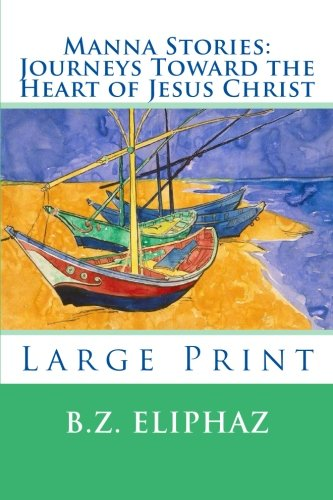 9781511636063: Manna Stories: Journeys Toward the Heart of Jesus Christ: Large Print