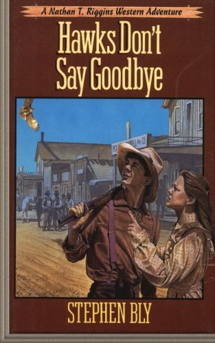 Hawks Don't Say Goodbye (Nathan T. Riggins Western Adventure) (Volume 6): Bly, Stephen