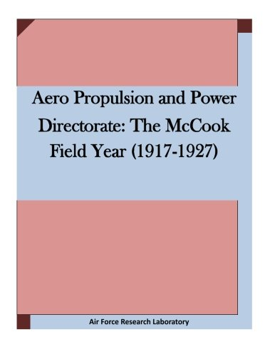 Aero Propulsion and Power Directorate: The McCook Field Year (1917-1927: Laboratory, Air Force ...