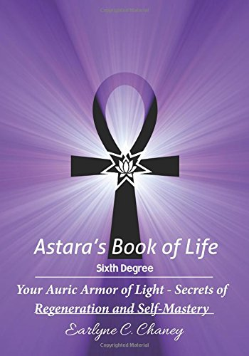 9781511637978: Astara's Book of Life, Sixth Degree: Your Auric Armor of Light - Secrets of Regeneration and Self-Mastery (Astara's Book of Life, Complete Degree) (Volume 6)