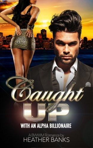 9781511639439: Caught Up: With An Alpha Billionaire (A BWWM Romance) (A Love Like No Other) (Volume 1)