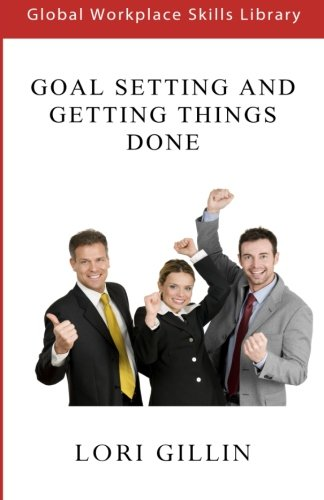 9781511639828: Goal Setting and Getting Things Done: In The Workplace (Global Workplace Skills Library)