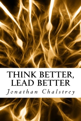 9781511640558: Think Better, Lead Better: Transforming Your Leadership Through Understanding Your Brain