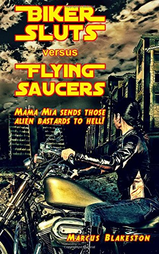 9781511641388: Biker Sluts versus Flying Saucers: An outlaw biker story set during the aftermath of an alien invasion in 1970s England.
