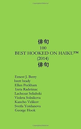 Best 100 Hooked On Haiku of 2014 (Volume 1): Hook, George Clive; Berry, Ernest J.; brady, brett; ...