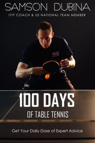 9781511643016: 100 Days of Table Tennis: Get Your Daily Dose of Table Tennis Advice