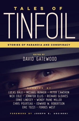 Tales of Tinfoil: Stories of Paranoia and: Cole, Nick, Bale,