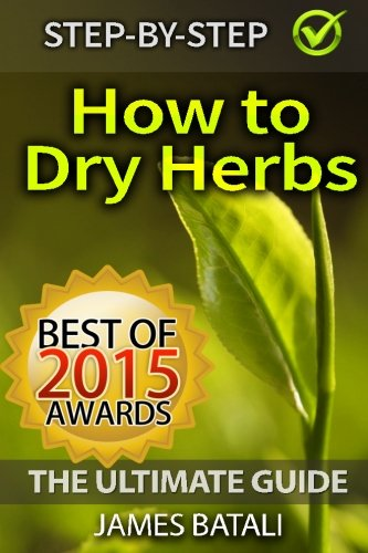 9781511644105: How to Dry Herbs: The Ultimate Guide: From Vertical Herb Gardening to Creating Spice Mixes and Seasonings in the Kitchen