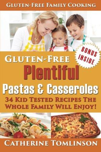 9781511644488: Gluten-Free Plentiful Pastas and Casseroles: 34 Kid Tested Recipes The Whole Family Will Enjoy! (Includes FREE Bonus
