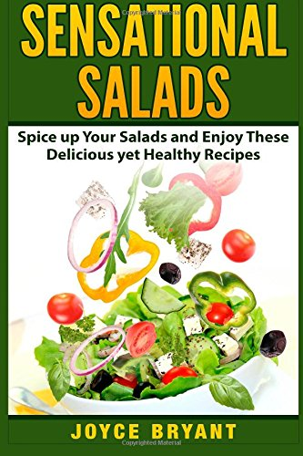 9781511647106: Sensational Salads: Spice up Your Salads and Enjoy These Delicious yet Healthy Recipes