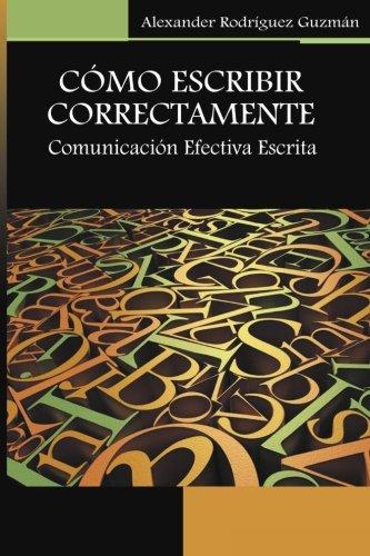 9781511647434: Cómo Escribir Correctamente: Comunicación efectiva escrita (Spanish Edition)