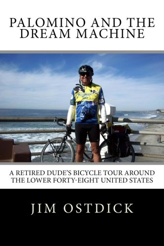 9781511649261: Palomino and the Dream Machine: A Retired Dude's Bicycle Tour Around the Lower Forty-Eight United States