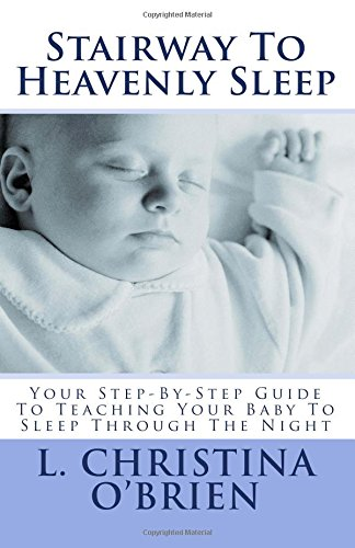 9781511649582: Stairway To Heavenly Sleep: Your Step-By-Step Guide To Teaching Your Baby To Sleep Through The Night