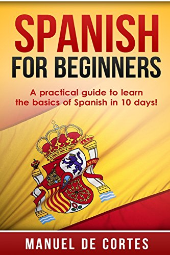 9781511653343: Spanish For Beginners: A Practical Guide to Learn the Basics of Spanish in 10 Days! (English and Spanish Edition)
