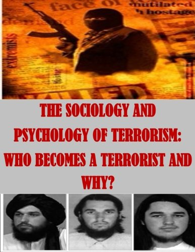9781511655606: The Sociology and Psychology of Terrorism: Who Becomes a Terrorist and Why?