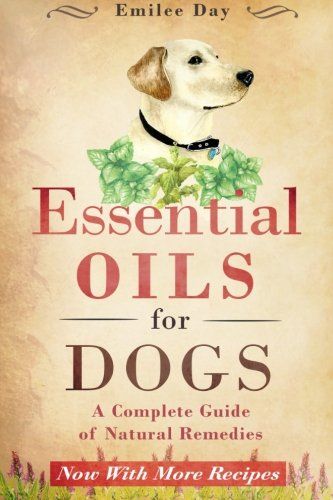 9781511656443: Essential Oils for Dogs: A Complete Guide of Natural Remedies