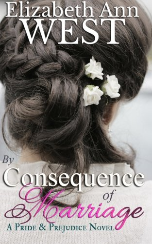 9781511656795: By Consequence of Marriage: A Pride & Prejudice Novel Variation (The Moralities of Marriage) (Volume 1)