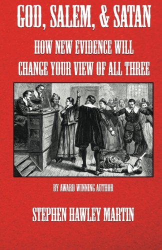 9781511657693: God, Salem, & Satan: How New Evidence Will Change Your View of All Three