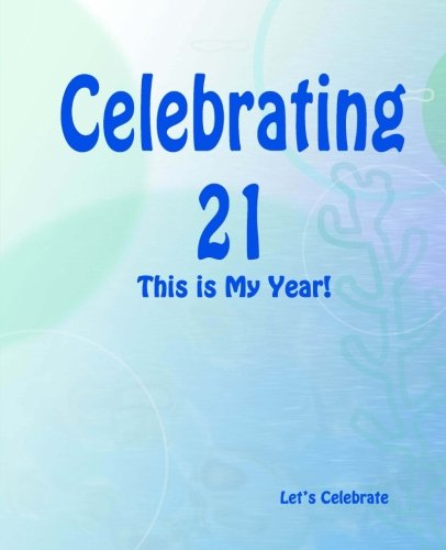 9781511657754: Celebrating 21: This is My Year!: Journal for the Memorable Moments of Your Special Birthday Year (Let's Celebrate: Hundred Pages Series) (Volume 4)