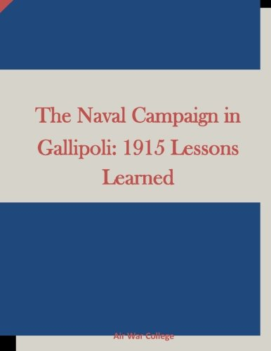 9781511658249: The Naval Campaign in Gallipoli: 1915 Lessons Learned
