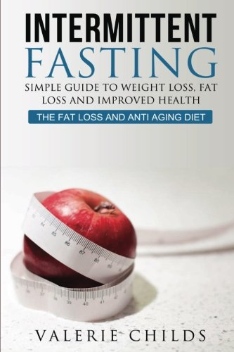 Intermittent Fasting: Simple Guide to Weight Loss,: Valerie Childs, Joy