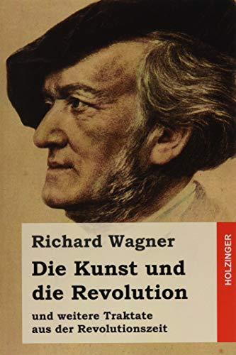 9781511658560: Die Kunst und die Revolution: und weitere Traktate aus der Revolutionszeit