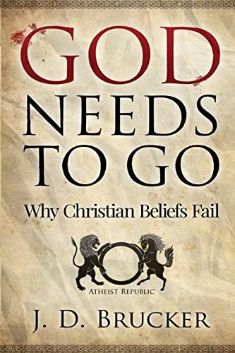 9781511661362: God Needs To Go: Why Christian Beliefs Fail