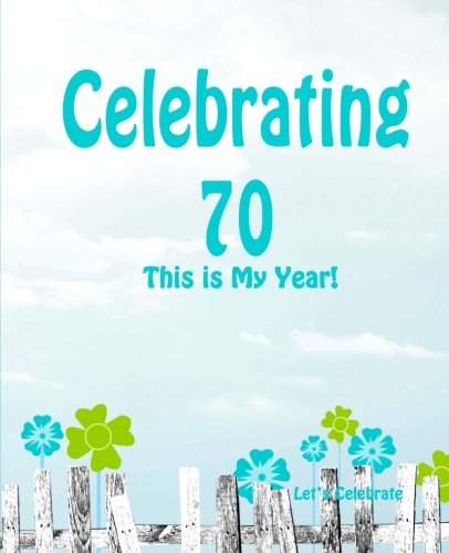 9781511662604: Celebrating 70: This is My Year!: Journal for the Memorable Moments of Your Special Birthday Year (Let's Celebrate: Hundred Pages Series) (Volume 9)