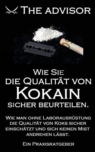 9781511662758: Wie Sie die Qualität von Kokain sicher beurteilen: Wie man ohne Laborausrüstung und Chemiekenntnisse die Qualität von Koks sicher einschätzt und sich ... Mist andrehen lässt.: Volume 3 (The Advisor)