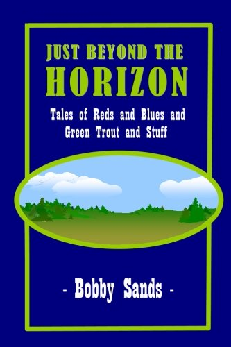 9781511663847: Just Beyond The Horizon: Tales of Blues and Reds and Green Trout and Stuff