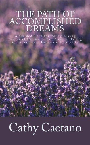 9781511664028: The Path of Accomplished Dreams: A Guided Tour for Young Living Essential Oil Users and Anyone Daring to Bring Their Dreams into Reality (Let the Oils Speak Series) (Volume 1)