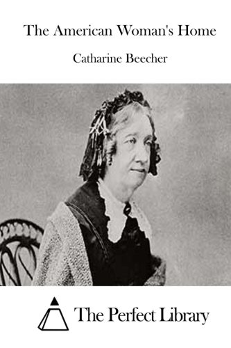 9781511664394: The American Woman's Home (Perfect Library)