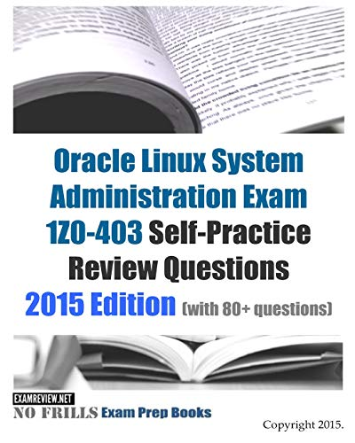 9781511666459: Oracle Linux System Administration Exam 1Z0-403 Self-Practice Review Questions: 2015 Edition (with 80+ questions)