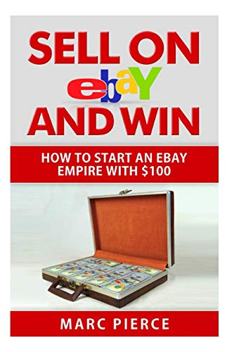 9781511669009: Sell on eBay and Win: How to Start an eBay Empire With $100 (Volume 1)